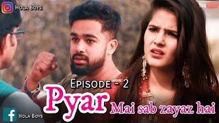 Pyar Mai Sab Zayaz Hai || Episode 2 || Hola Boy's || Aazam