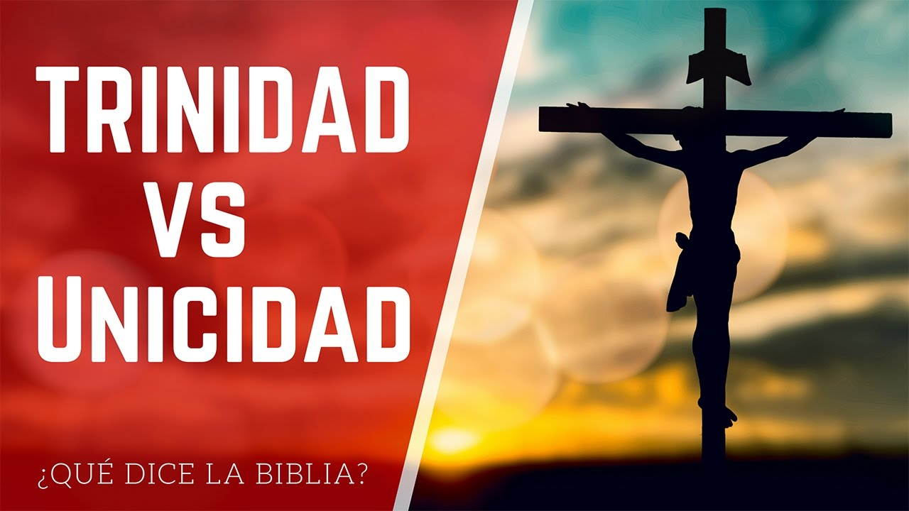 Trinidad Vs Unicidad Qué Dice La Biblia De La Trinidad De Dios Youtube