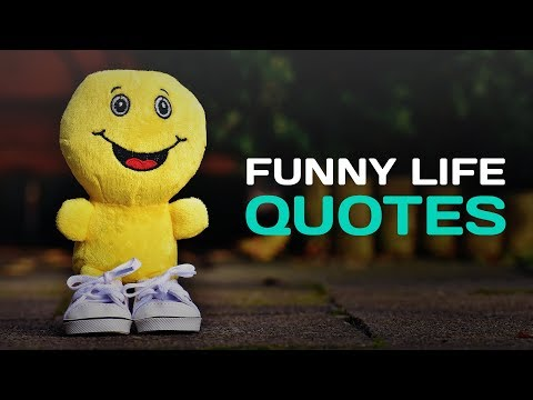Funny Life Quotes That Makes You Enjoy Life