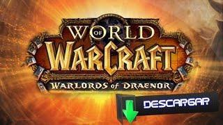 Como descargar World of Warcraft Warlords of Draenor gratis en menos de 5 minutos