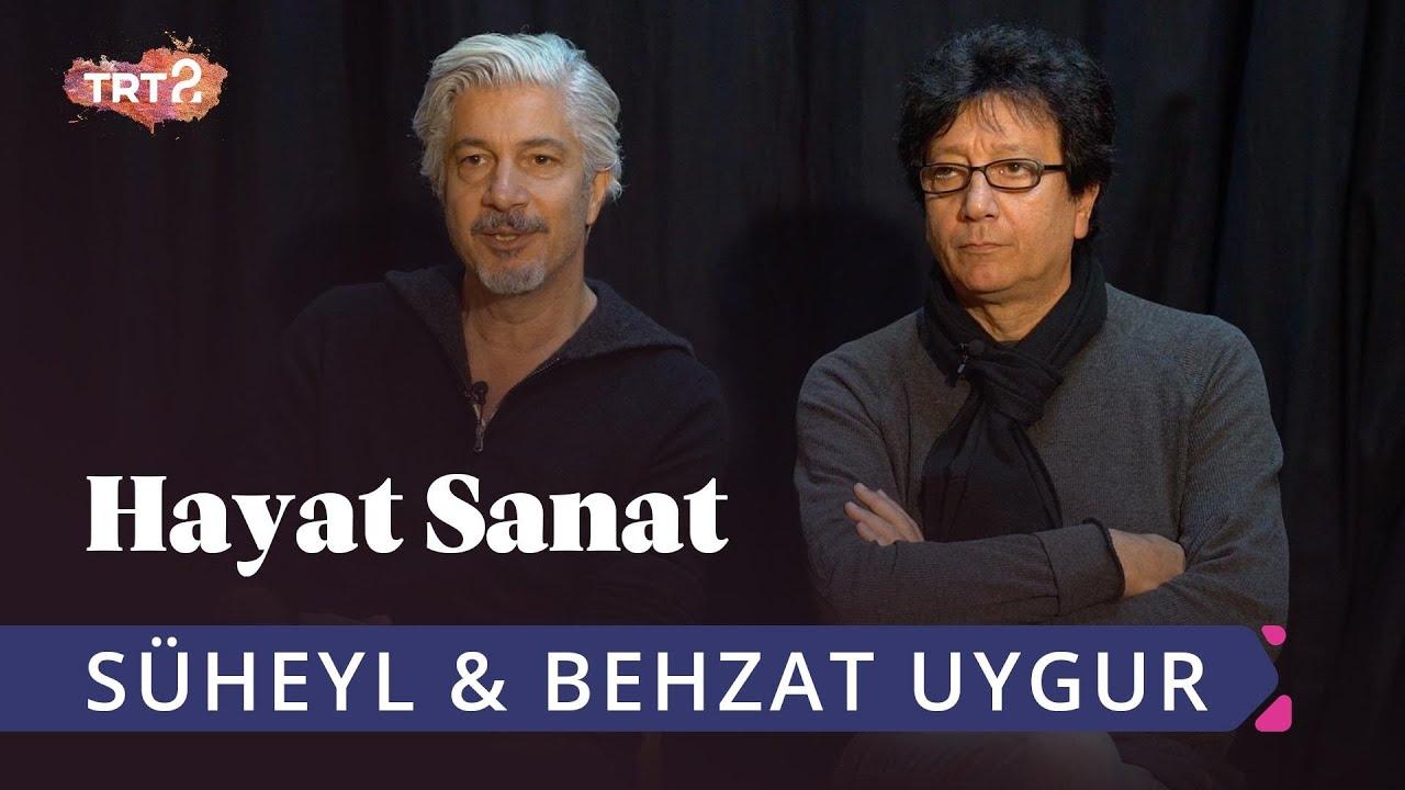Süheyl & Behzat Uygur ile Hayat Sanat