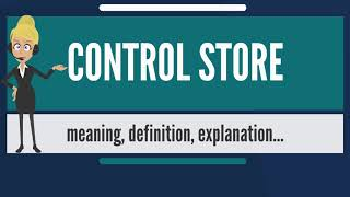 What is CONTROL STORE? What does CONTROL STORE mean? CONTROL STORE meaning & explanation