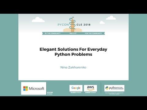 Nina Zakharenko - Elegant Solutions For Everyday Python Problems - PyCon 2018