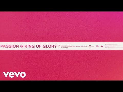 Passion - King Of Glory (Lyric Video/Live) Ft. Kristian Stanfill
