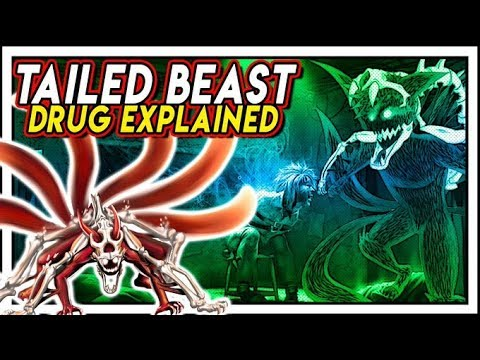 The Tailed Beast Drug Explained!