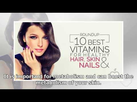 Roundup: 10 Best Vitamins For Healthy Hair, Skin And Nails
