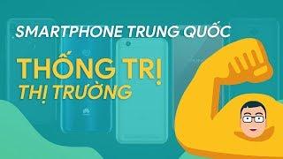 """Các hãng smartphone Trung Quốc đang """"THỐNG TRỊ"""" thị trường???"""