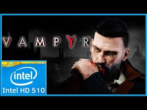 Vampyr (2018) | Low End PC | Intel HD 510 |