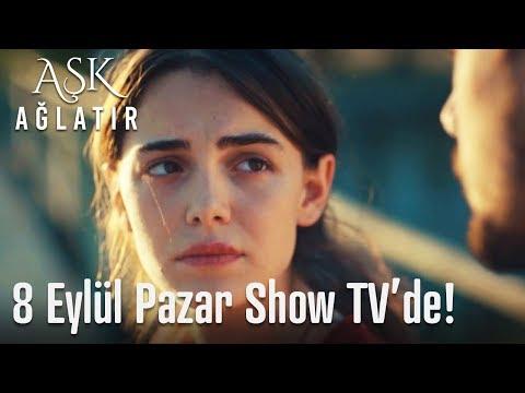 Aşk Ağlatır 8 Eylül Pazar Show TV'de başlıyor!