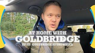 Goldbridge At Home EP 3! Goldbridge At The Wheel