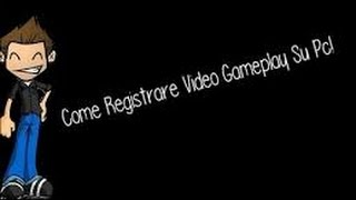 Come Registrare Gameplay Su PC [ITA]