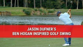 JASON DUFNER'S BEN HOGAN INSPIRED GOLF SWING
