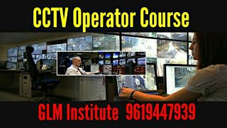 CCTV OPERATOR COURSE TRAINING BY GLM INSTITUTE 9619447939