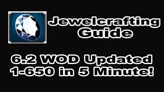 Jewelcrafting Profession Tutorial / Guide - 1-700 in 10 Minutes!!! WOD 6.2 Patch in WOW!
