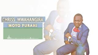 CHRISS MWAHANGILA - MOYO FURAHI (Official Audio)