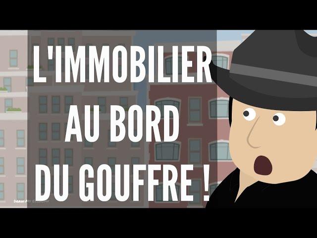 L'IMMOBILIER Est Au Bord Du GOUFFRE !