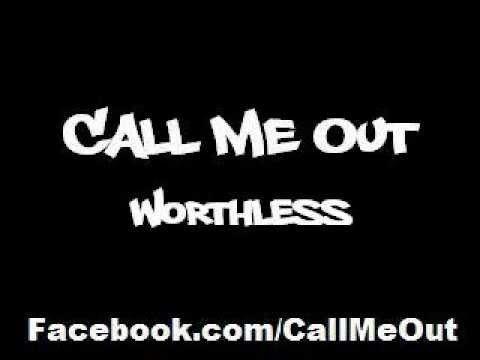 Call Me Out - Worthless
