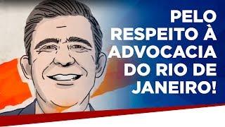 Pelo respeito à advocacia do Rio de Janeiro!