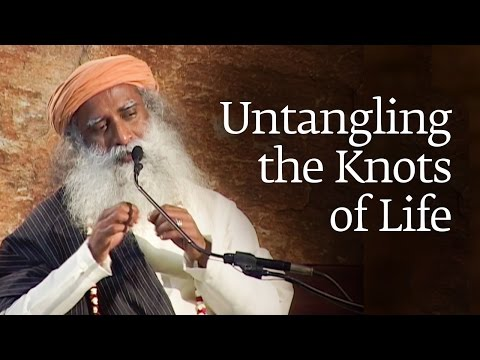Untangling the Knots of Life | Sadhguru