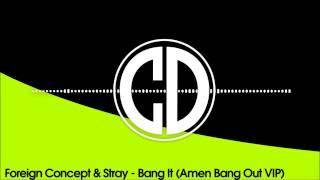 Foreign Concept & Stray - Bang It (Amen Bang Out VIP)
