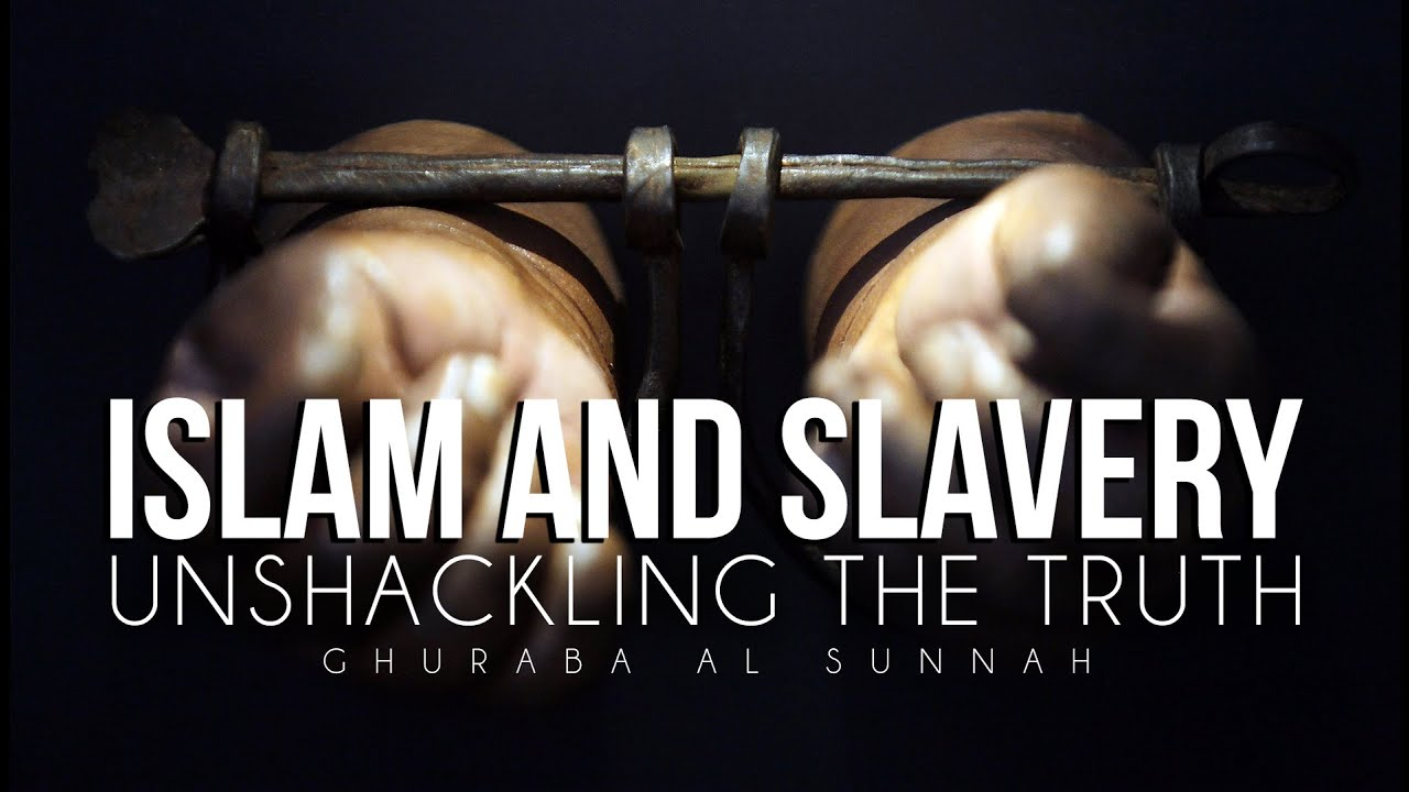 ISLAM AND SLAVERY - UNSHACKLING THE TRUTH
