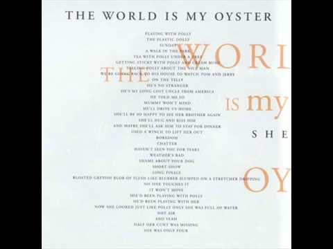 the world is my oyster C 1600, william shakespeare, the merry wives of windsor, act 2, scene 2, 2-5 pistol: why then the world's mine oyster / which i with sword will open the world is one's oyster all opportunities are open to someone the world is theirs the world is one's lobster.