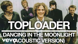 Toploader - Dancing in the Moonlight (Acoustic Version) [Official Audio]