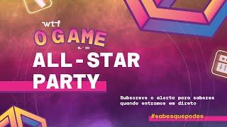 WTF Apresenta | O GAME ALL STAR PARTY