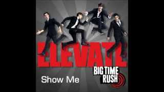 Big Time Rush - Show Me - Elevate Album (HD)