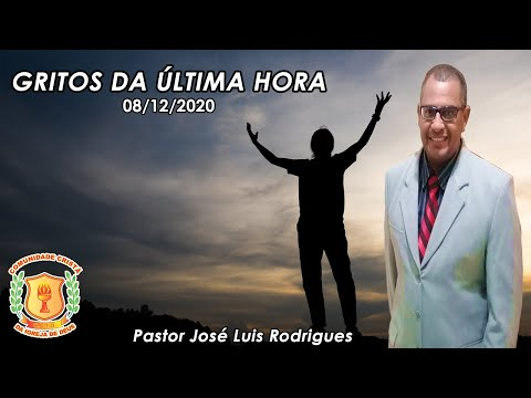 Gritos da Última Hora | Pr. José Luis Rodrigues - 08/12/2020