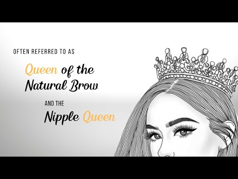 Often Referred to as Queen of the Natural Brow and the Nipple Queen