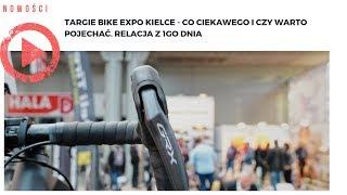 Targie Bike Expo Kielce - co ciekawego i czy warto pojechać. Relacja z 1go dnia