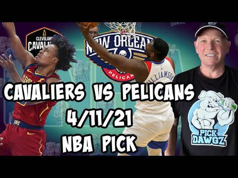 Cleveland Cavaliers vs New Orleans Pelicans 4/11/21 Free NBA Pick and Prediction NBA Betting Tips