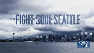 The Fight for the Soul of Seattle | A KOMO News Documentary