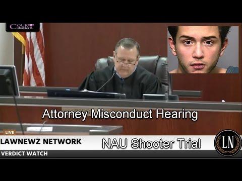 "Steven Jones ""NAU Shooter"" Trial Attorney Misconduct Hearing"