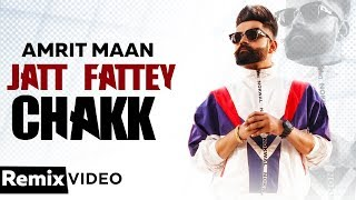 Jatt Fattey Chakk Remix Amrit Maan Desi Crew DJ Laddi MSN Latest Punjabi Songs 2019