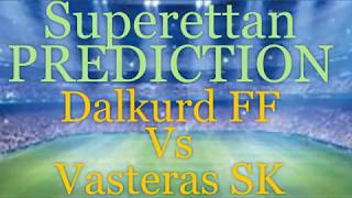 Dalkurd FF vs Vasteras SK Superettan Predictions amp Preview