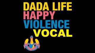 Dada Life - Happy Violence (Vocal Dub Mix)