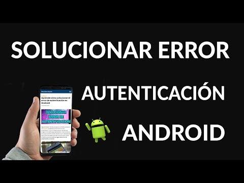 ¿Cómo Solucionar el Error de Autenticación en Android?