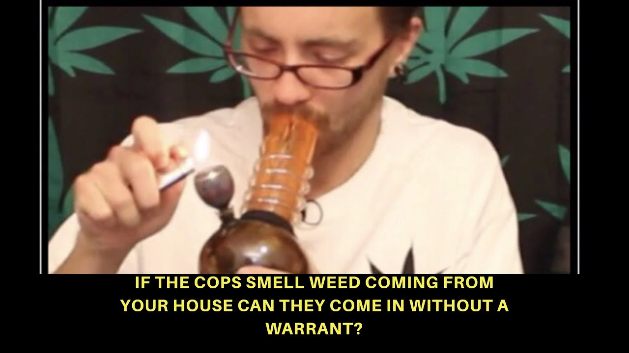 if the police smell weed coming from your house, can they enter