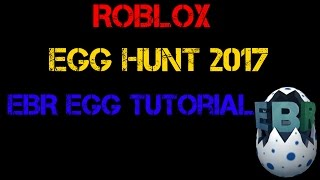 Roblox | Egg Hunt 2017 | EBR Egg Tutorial