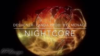 Designer- Panda Prod. By_Menace [NIGHTCORE]