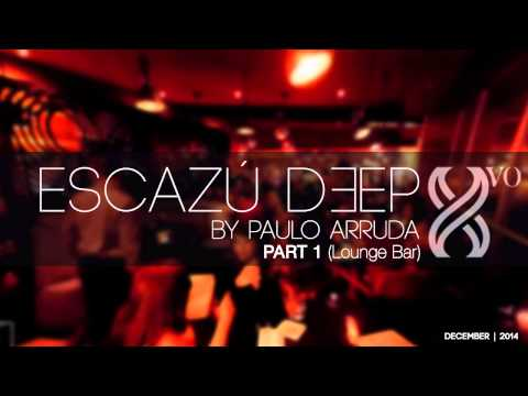 DJ Paulo Arruda - ESCAZU DEEP -  Part 1 - DEEP HOUSE CLASSICS