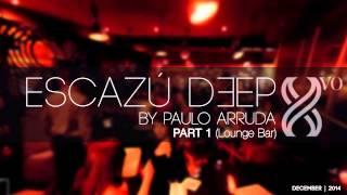 DJ Paulo Arruda - ESCAZU DEEP -  Part 1 - DEEP HOUSE CLASSICS