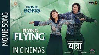 FLYING FLYING - YATRA Movie Song || Salin Man Bania, Malika Mahat  || Melina Rai, Sugam Pokharel