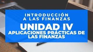 UNIDAD IV APLICACIONES PRACTICAS DE LAS FINANZAS