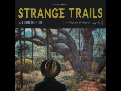 Lord Huron - Strange Trails - Full Album