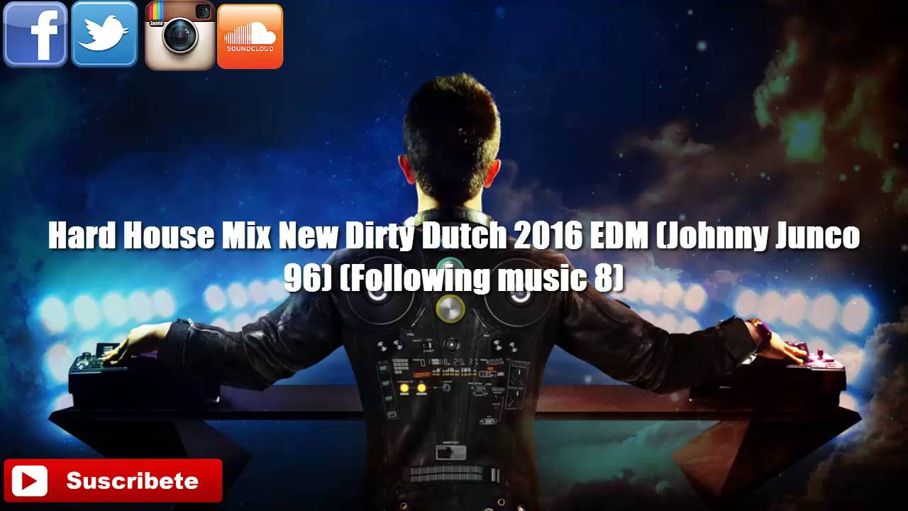 Hard house mix new dirty dutch 2016 edm johnny junco 96 for Dirty dutch house music