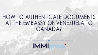 How to authenticate documents at the Embassy of Venezuela to Canada?