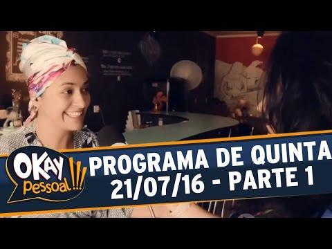 Okay Pessoal!!! (21/07/16) - Quinta - Parte 1